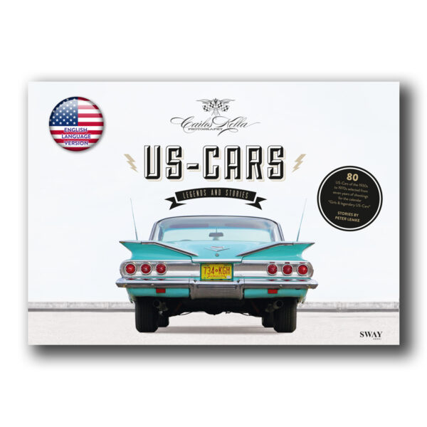 US-Cars – Legends and Stories: English Language Version of US-CARS – LEGENDEN MIT GESCHICHTE with Photos by Carlos Kella and Stories by Peter Lemke.